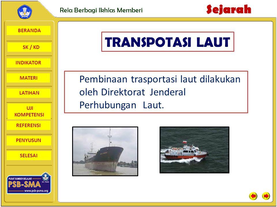BERANDA SK / KD INDIKATORSejarah Rela Berbagi Ikhlas Memberi MATERI LATIHAN UJI KOMPETENSI REFERENSI PENYUSUN SELESAI Pembinaan trasportasi laut dilak