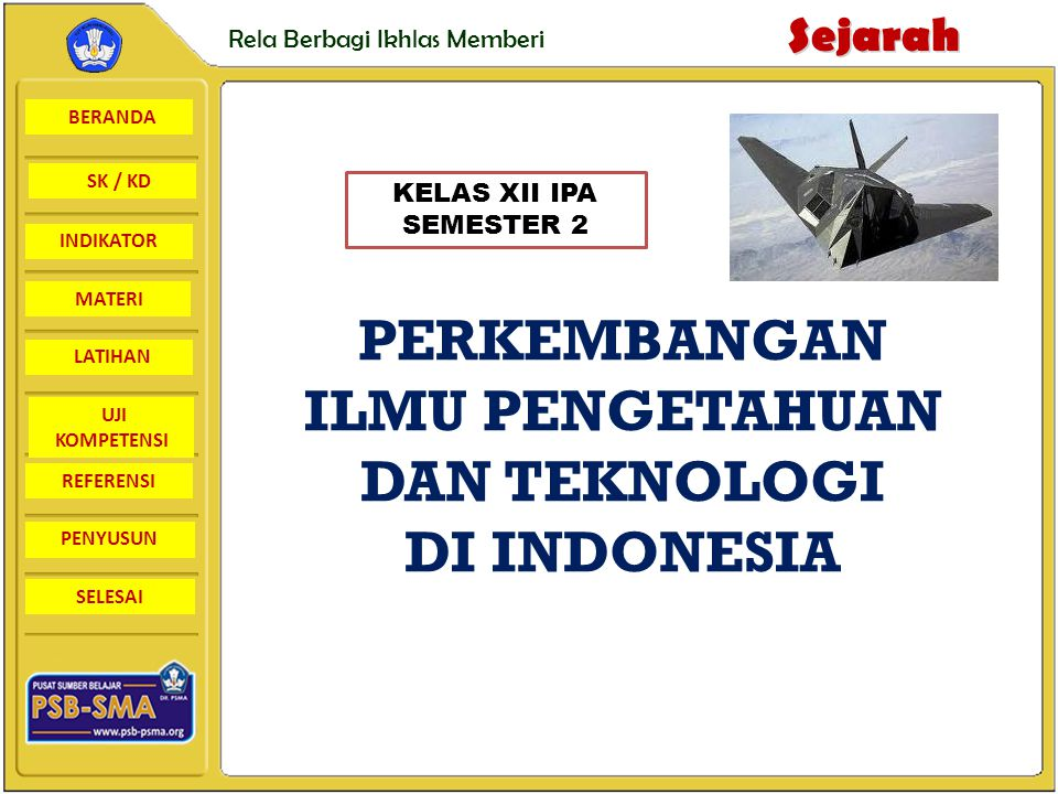 BERANDA SK / KD INDIKATORSejarah Rela Berbagi Ikhlas Memberi MATERI LATIHAN UJI KOMPETENSI REFERENSI PENYUSUN SELESAI KOMPETENSI DASAR 2.2 Menganalisis perkembangan ilmu pengetahuan dan teknologi di indonesia STANDAR KOMPETENSI 2.