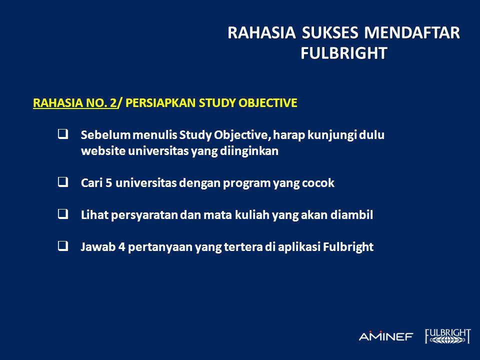 RAHASIA NO. 2/ PERSIAPKAN STUDY OBJECTIVE  Sebelum menulis Study Objective, harap kunjungi dulu website universitas yang diinginkan  Cari 5 universi