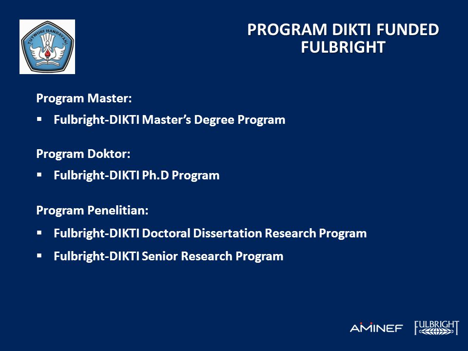 PROGRAM DIKTI FUNDED FULBRIGHT Program Master:  Fulbright-DIKTI Master's Degree Program Program Doktor:  Fulbright-DIKTI Ph.D Program Program Peneli