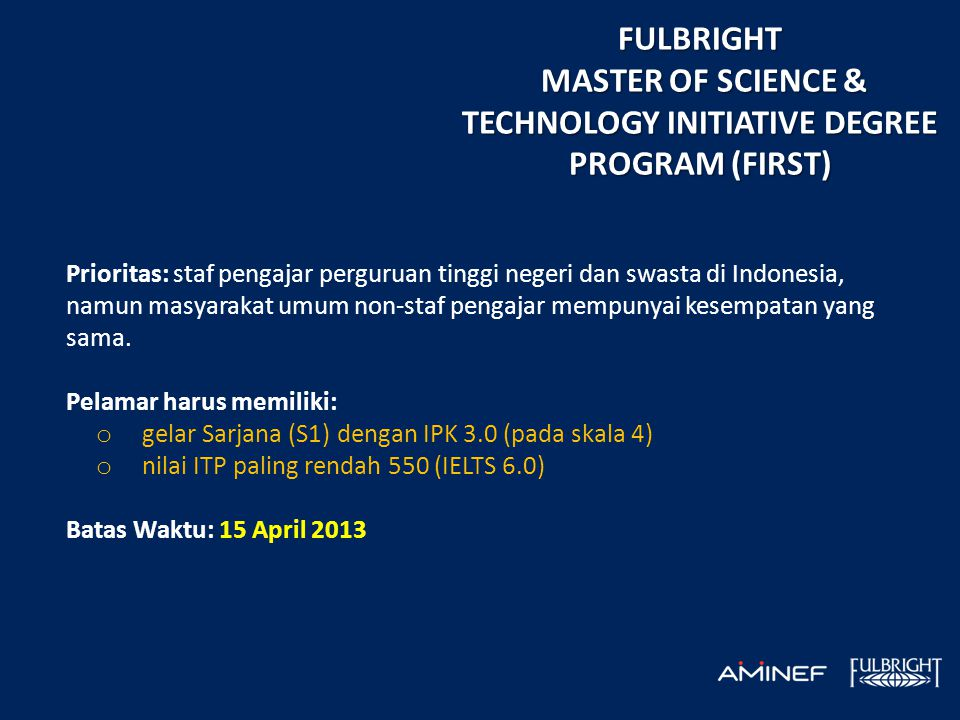 FULBRIGHT MASTER OF SCIENCE & TECHNOLOGY INITIATIVE DEGREE PROGRAM (FIRST) MASTER OF SCIENCE & TECHNOLOGY INITIATIVE DEGREE PROGRAM (FIRST) Prioritas: