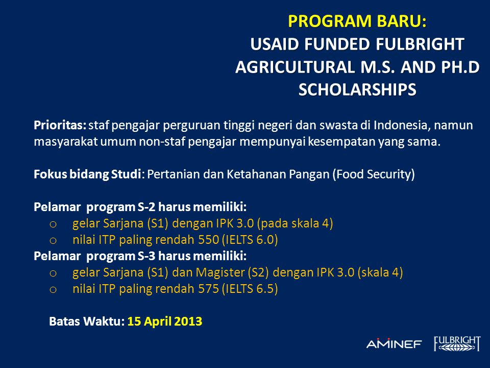 PROGRAM BARU: USAID FUNDED FULBRIGHT AGRICULTURAL M.S. AND PH.D SCHOLARSHIPS Prioritas: staf pengajar perguruan tinggi negeri dan swasta di Indonesia,