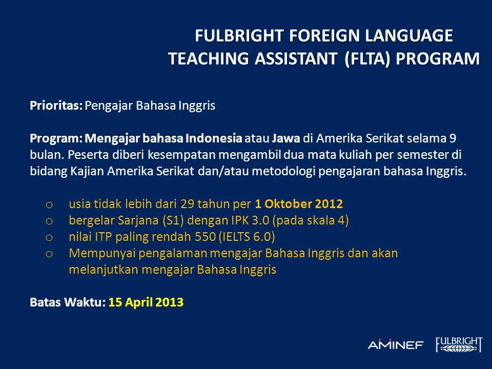 Prioritas: Pengajar Bahasa Inggris Program: Mengajar bahasa Indonesia atau Jawa di Amerika Serikat selama 9 bulan. Peserta diberi kesempatan mengambil