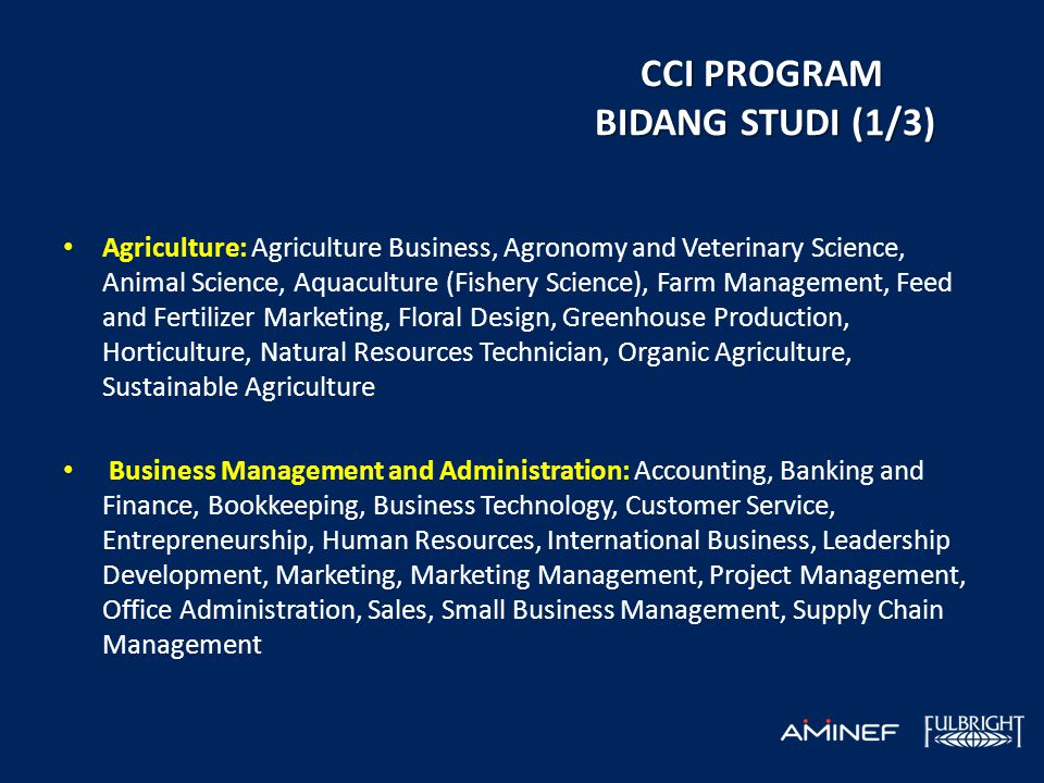 CCI PROGRAM BIDANG STUDI (1/3) • Agriculture: Agriculture Business, Agronomy and Veterinary Science, Animal Science, Aquaculture (Fishery Science), Fa