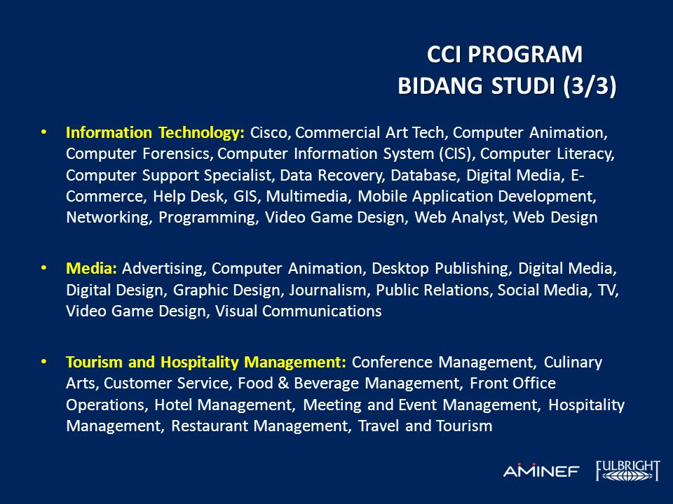CCI PROGRAM BIDANG STUDI (3/3) • Information Technology: Cisco, Commercial Art Tech, Computer Animation, Computer Forensics, Computer Information Syst