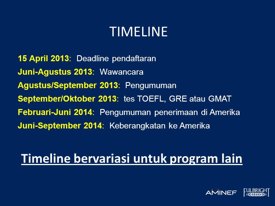 TIMELINE 15 April 2013: Deadline pendaftaran Juni-Agustus 2013: Wawancara Agustus/September 2013: Pengumuman September/Oktober 2013: tes TOEFL, GRE atau GMAT Februari-Juni 2014: Pengumuman penerimaan di Amerika Juni-September 2014: Keberangkatan ke Amerika Timeline bervariasi untuk program lain