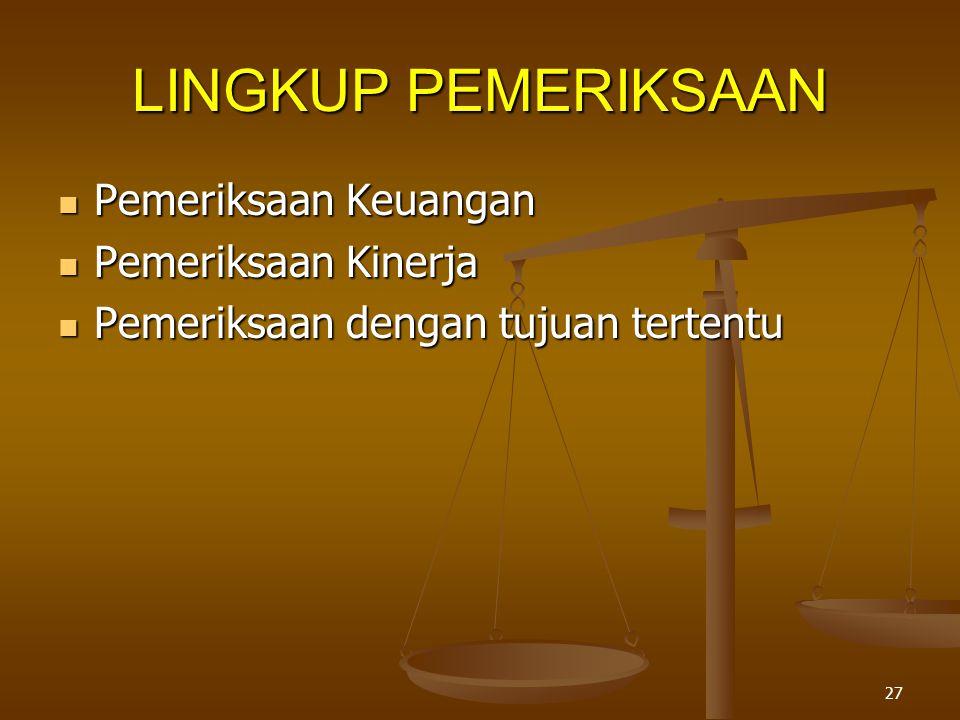 27 LINGKUP PEMERIKSAAN  Pemeriksaan Keuangan  Pemeriksaan Kinerja  Pemeriksaan dengan tujuan tertentu
