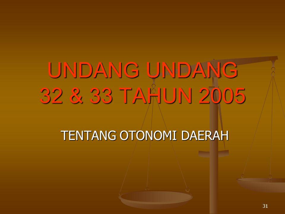 31 UNDANG UNDANG 32 & 33 TAHUN 2005 TENTANG OTONOMI DAERAH