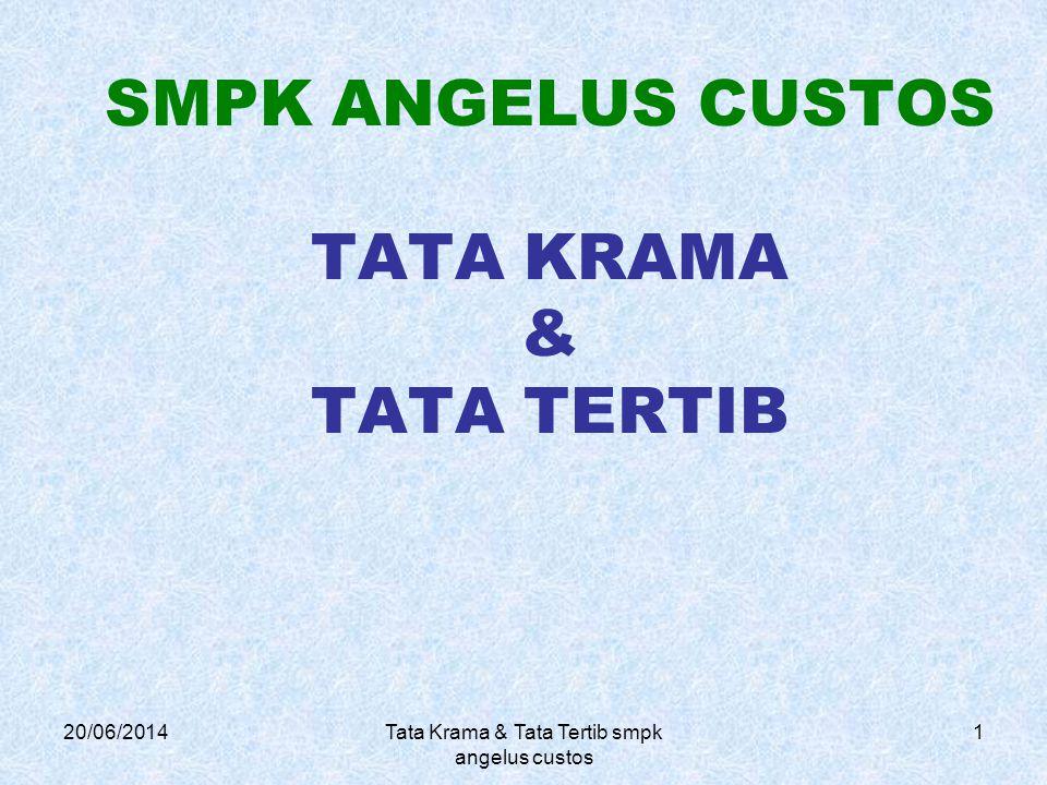 20/06/2014Tata Krama & Tata Tertib smpk angelus custos 1 SMPK ANGELUS CUSTOS TATA KRAMA & TATA TERTIB