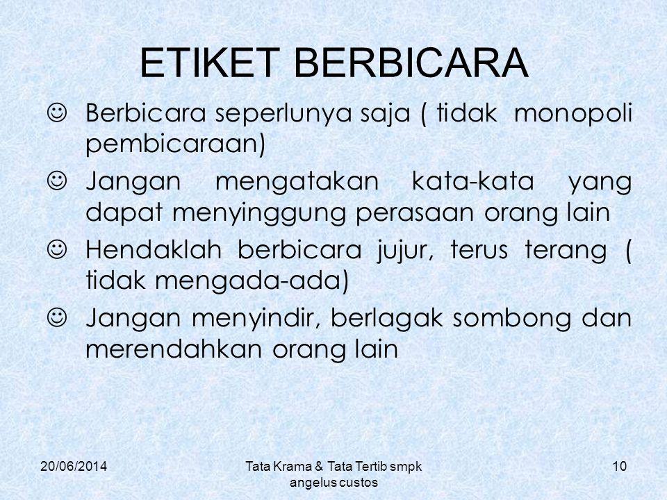 20/06/2014Tata Krama & Tata Tertib smpk angelus custos 10 ETIKET BERBICARA  Berbicara seperlunya saja ( tidak monopoli pembicaraan)  Jangan mengatak