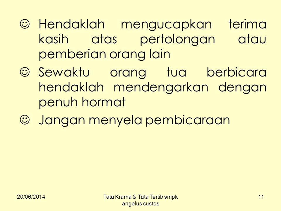 20/06/2014Tata Krama & Tata Tertib smpk angelus custos 11  Hendaklah mengucapkan terima kasih atas pertolongan atau pemberian orang lain  Sewaktu or