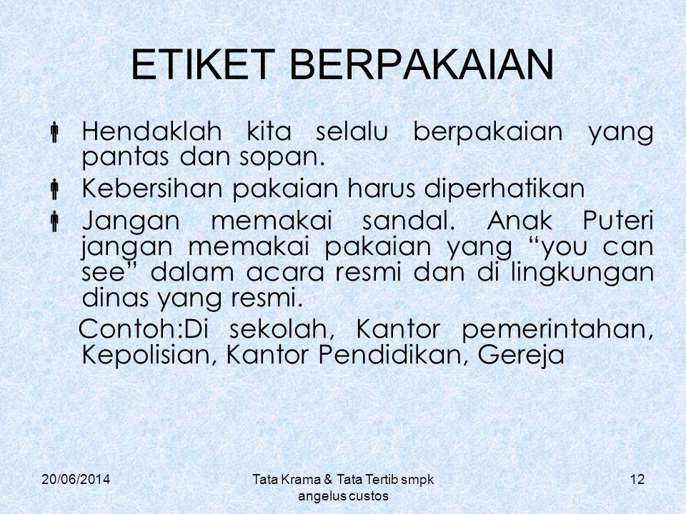 20/06/2014Tata Krama & Tata Tertib smpk angelus custos 12 ETIKET BERPAKAIAN  Hendaklah kita selalu berpakaian yang pantas dan sopan.