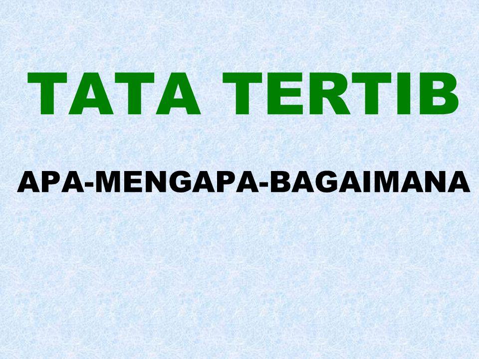 TATA TERTIB APA-MENGAPA-BAGAIMANA