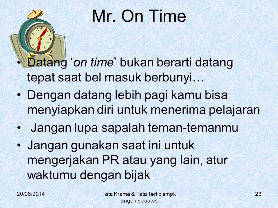 Mr. On Time •Datang 'on time' bukan berarti datang tepat saat bel masuk berbunyi… •Dengan datang lebih pagi kamu bisa menyiapkan diri untuk menerima p