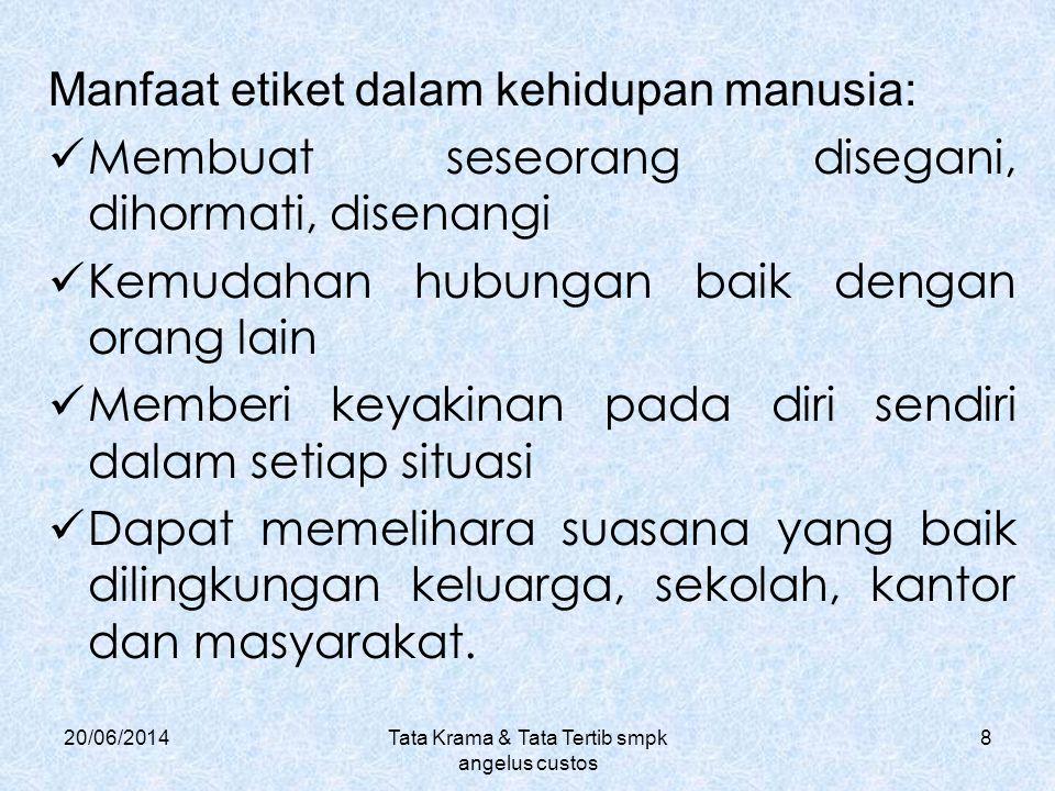 20/06/2014Tata Krama & Tata Tertib smpk angelus custos 8 Manfaat etiket dalam kehidupan manusia:  Membuat seseorang disegani, dihormati, disenangi 