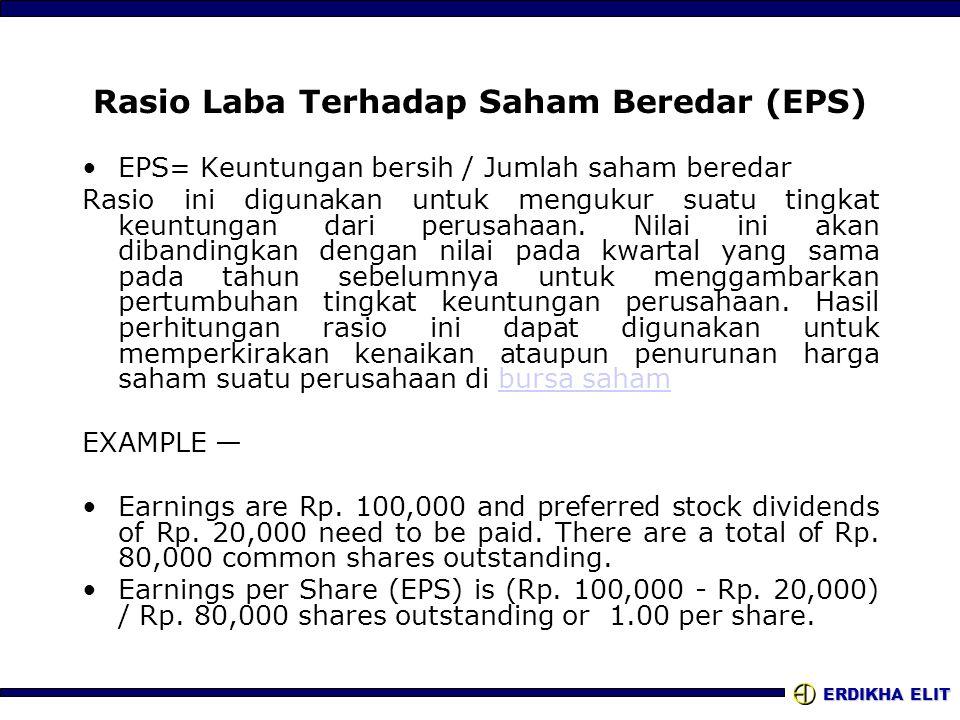 ERDIKHA ELIT Rasio Laba Terhadap Saham Beredar (EPS) •EPS= Keuntungan bersih / Jumlah saham beredar Rasio ini digunakan untuk mengukur suatu tingkat k