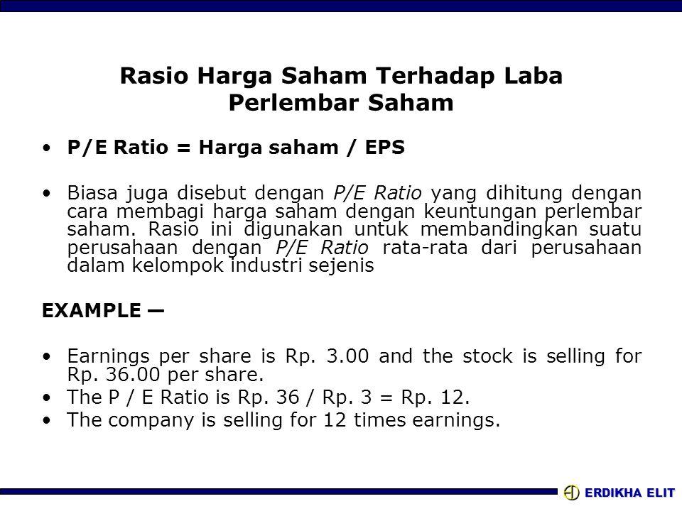 ERDIKHA ELIT Rasio Harga Saham Terhadap Laba Perlembar Saham •P/E Ratio = Harga saham / EPS •Biasa juga disebut dengan P/E Ratio yang dihitung dengan