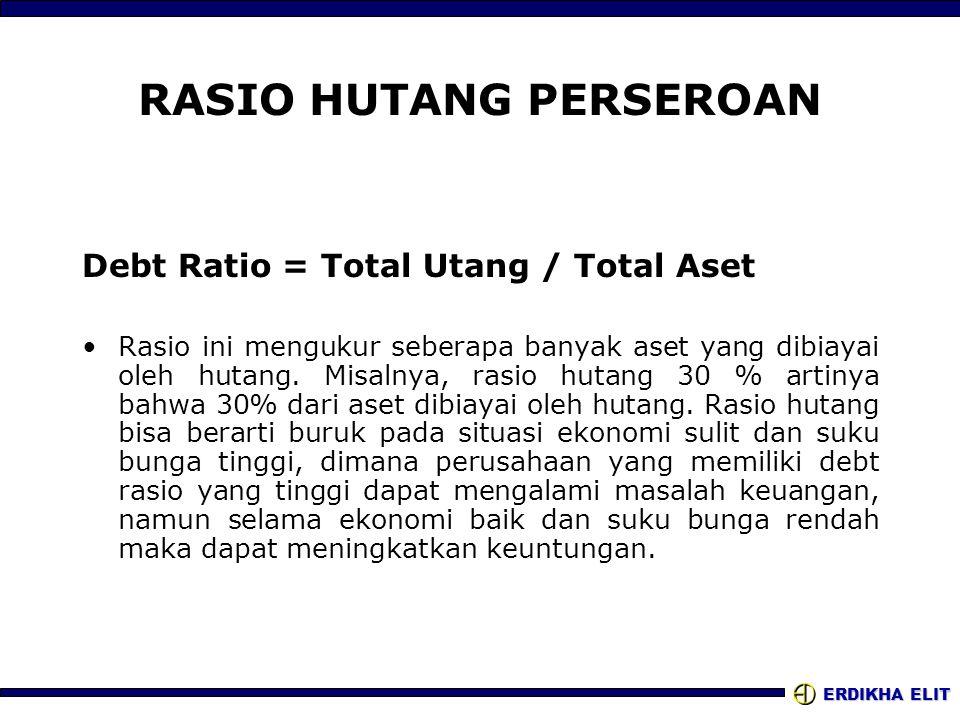 ERDIKHA ELIT RASIO HUTANG PERSEROAN Debt Ratio = Total Utang / Total Aset •Rasio ini mengukur seberapa banyak aset yang dibiayai oleh hutang. Misalnya