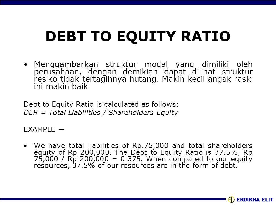 ERDIKHA ELIT DEBT TO EQUITY RATIO •Menggambarkan struktur modal yang dimiliki oleh perusahaan, dengan demikian dapat dilihat struktur resiko tidak ter