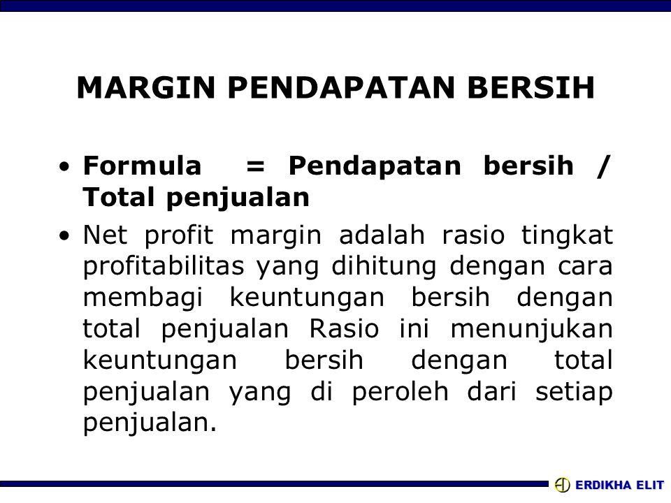 ERDIKHA ELIT MARGIN PENDAPATAN BERSIH •Formula = Pendapatan bersih / Total penjualan •Net profit margin adalah rasio tingkat profitabilitas yang dihit