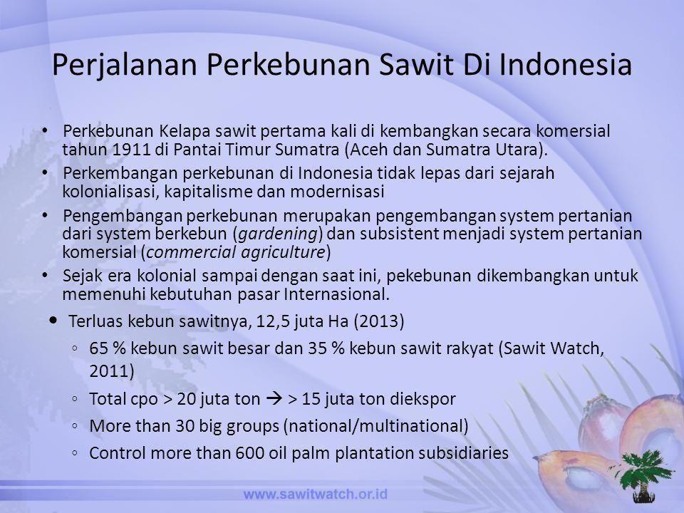 Perjalanan Perkebunan Sawit Di Indonesia • Perkebunan Kelapa sawit pertama kali di kembangkan secara komersial tahun 1911 di Pantai Timur Sumatra (Aceh dan Sumatra Utara).