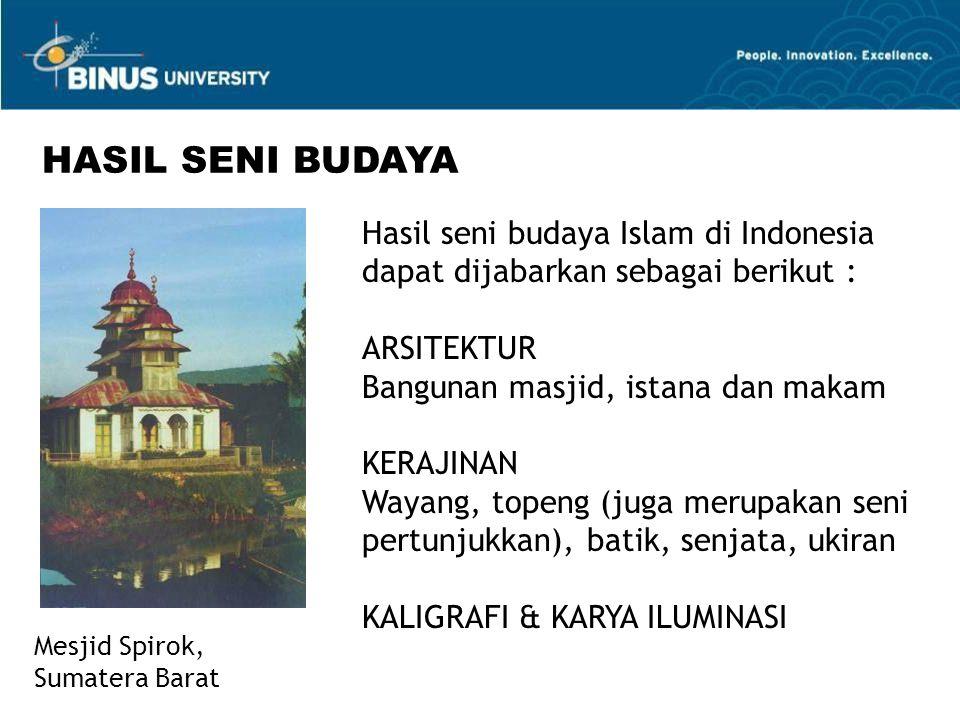 Hasil seni budaya Islam di Indonesia dapat dijabarkan sebagai berikut : ARSITEKTUR Bangunan masjid, istana dan makam KERAJINAN Wayang, topeng (juga merupakan seni pertunjukkan), batik, senjata, ukiran KALIGRAFI & KARYA ILUMINASI HASIL SENI BUDAYA Mesjid Spirok, Sumatera Barat
