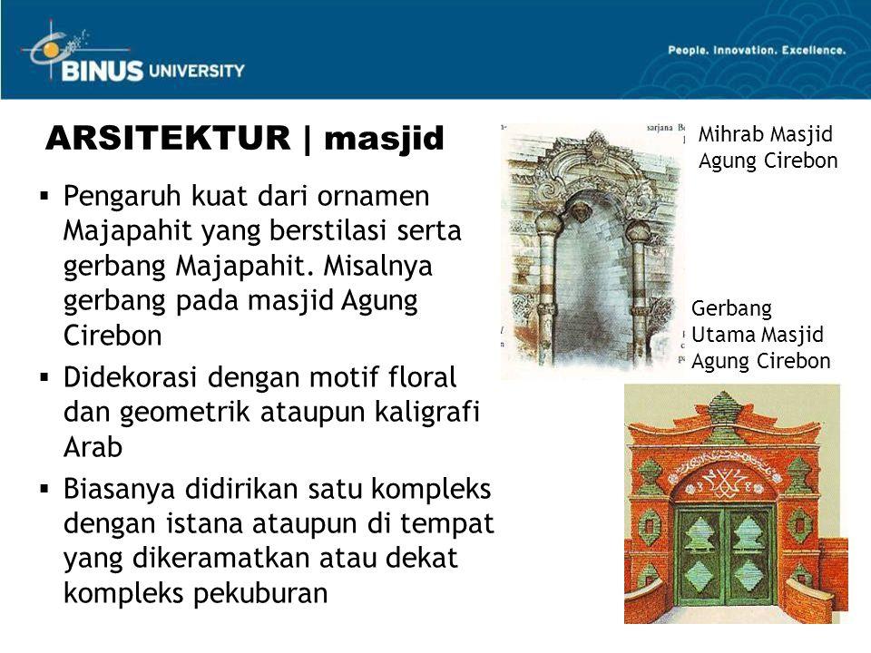  Pengaruh kuat dari ornamen Majapahit yang berstilasi serta gerbang Majapahit. Misalnya gerbang pada masjid Agung Cirebon  Didekorasi dengan motif f