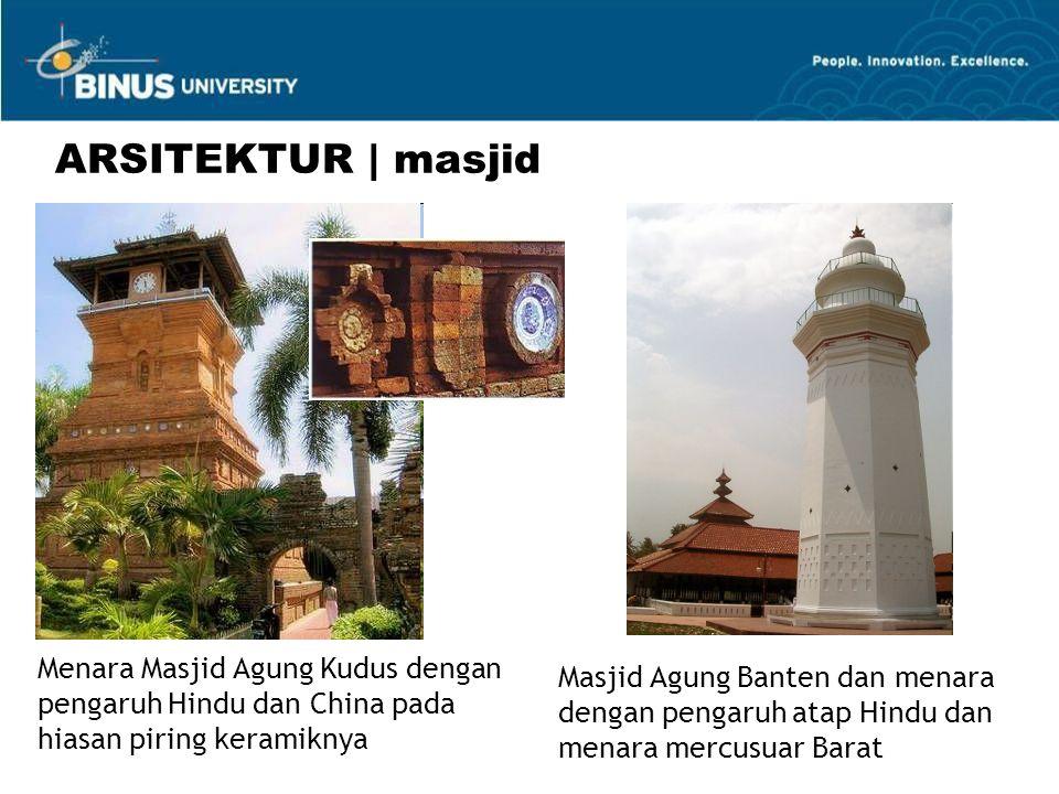 ARSITEKTUR | masjid Menara Masjid Agung Kudus dengan pengaruh Hindu dan China pada hiasan piring keramiknya Masjid Agung Banten dan menara dengan pengaruh atap Hindu dan menara mercusuar Barat