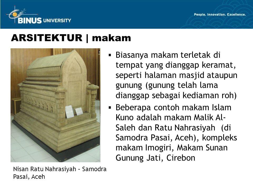  Biasanya makam terletak di tempat yang dianggap keramat, seperti halaman masjid ataupun gunung (gunung telah lama dianggap sebagai kediaman roh)  Beberapa contoh makam Islam Kuno adalah makam Malik Al- Saleh dan Ratu Nahrasiyah (di Samodra Pasai, Aceh), kompleks makam Imogiri, Makam Sunan Gunung Jati, Cirebon ARSITEKTUR | makam Nisan Ratu Nahrasiyah – Samodra Pasai, Aceh