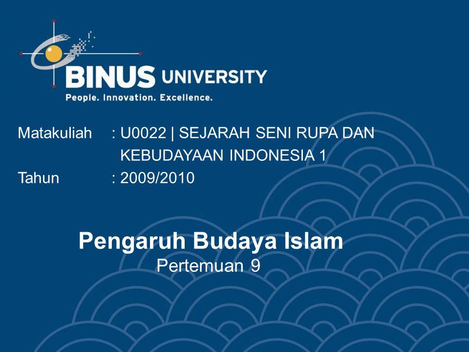 Pengaruh Budaya Islam Pertemuan 9 Matakuliah: U0022 | SEJARAH SENI RUPA DAN KEBUDAYAAN INDONESIA 1 Tahun: 2009/2010
