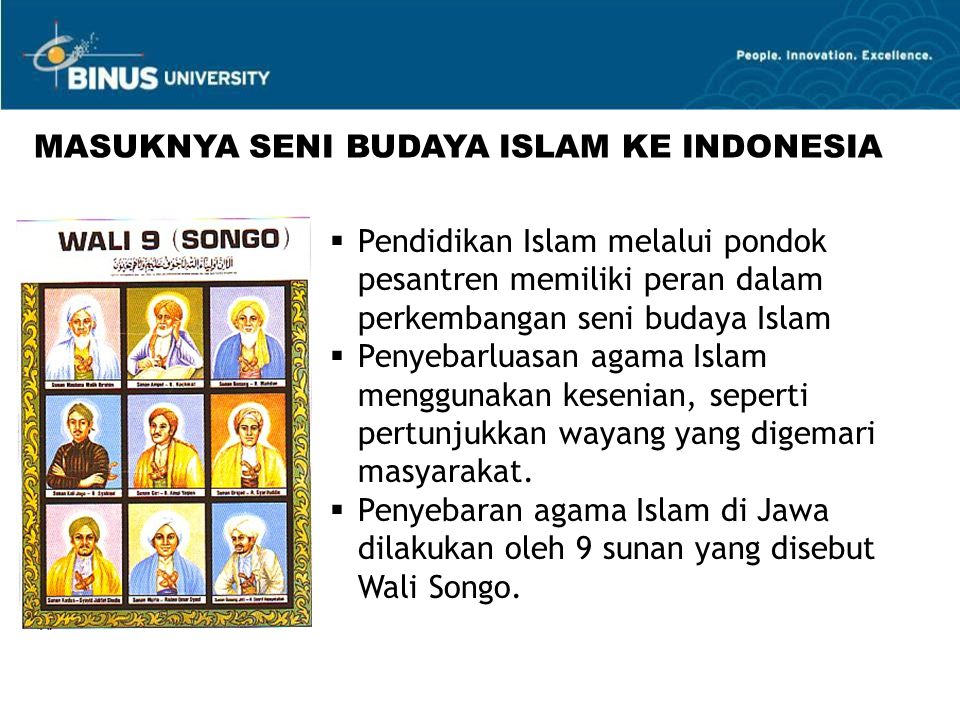  Pendidikan Islam melalui pondok pesantren memiliki peran dalam perkembangan seni budaya Islam  Penyebarluasan agama Islam menggunakan kesenian, seperti pertunjukkan wayang yang digemari masyarakat.