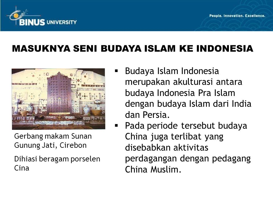  Budaya Islam Indonesia merupakan akulturasi antara budaya Indonesia Pra Islam dengan budaya Islam dari India dan Persia.  Pada periode tersebut bud