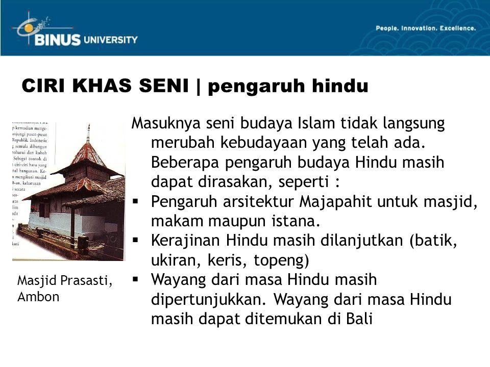 Masuknya seni budaya Islam tidak langsung merubah kebudayaan yang telah ada. Beberapa pengaruh budaya Hindu masih dapat dirasakan, seperti :  Pengaru