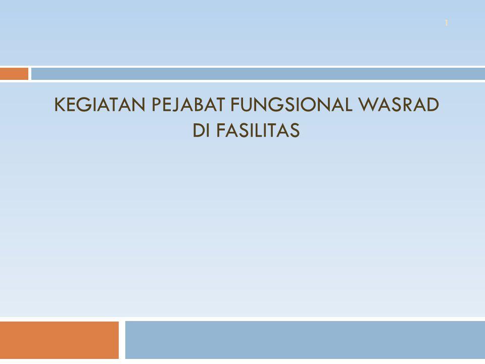 KEGIATAN PEJABAT FUNGSIONAL WASRAD DI FASILITAS 1