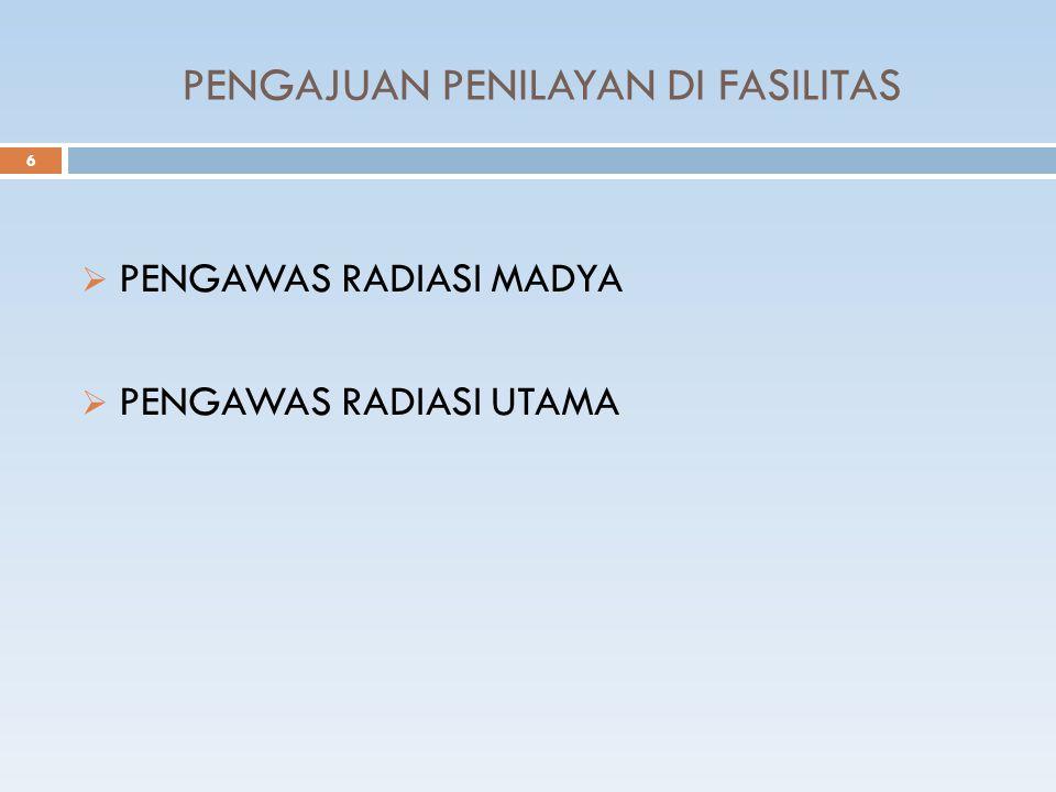 PENGAJUAN PENILAYAN DI FASILITAS 6  PENGAWAS RADIASI MADYA  PENGAWAS RADIASI UTAMA
