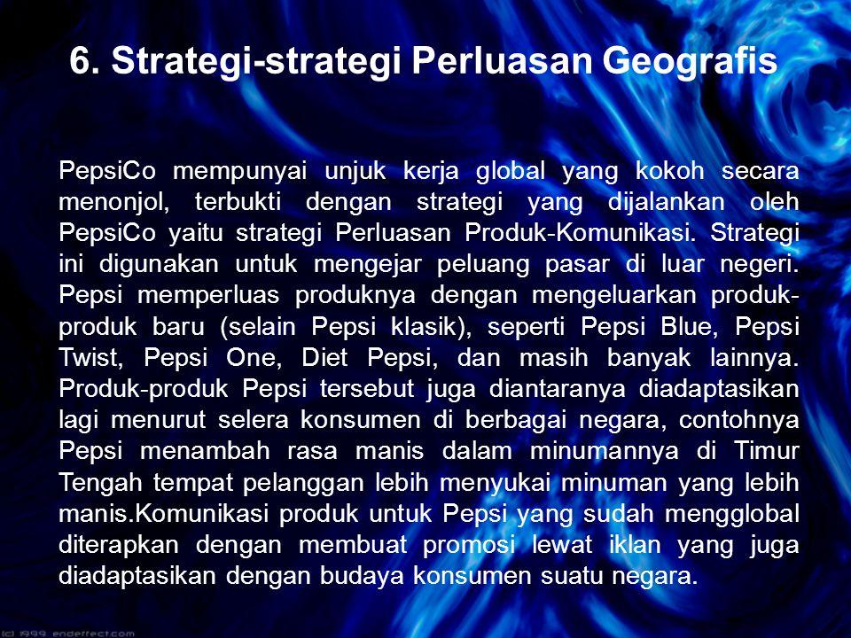 PepsiCo mempunyai unjuk kerja global yang kokoh secara menonjol, terbukti dengan strategi yang dijalankan oleh PepsiCo yaitu strategi Perluasan Produk