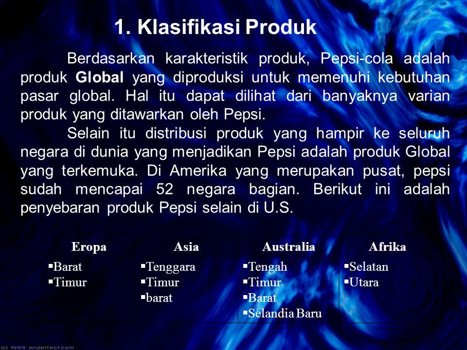 1. Klasifikasi Produk Berdasarkan karakteristik produk, Pepsi-cola adalah produk Global yang diproduksi untuk memenuhi kebutuhan pasar global. Hal itu