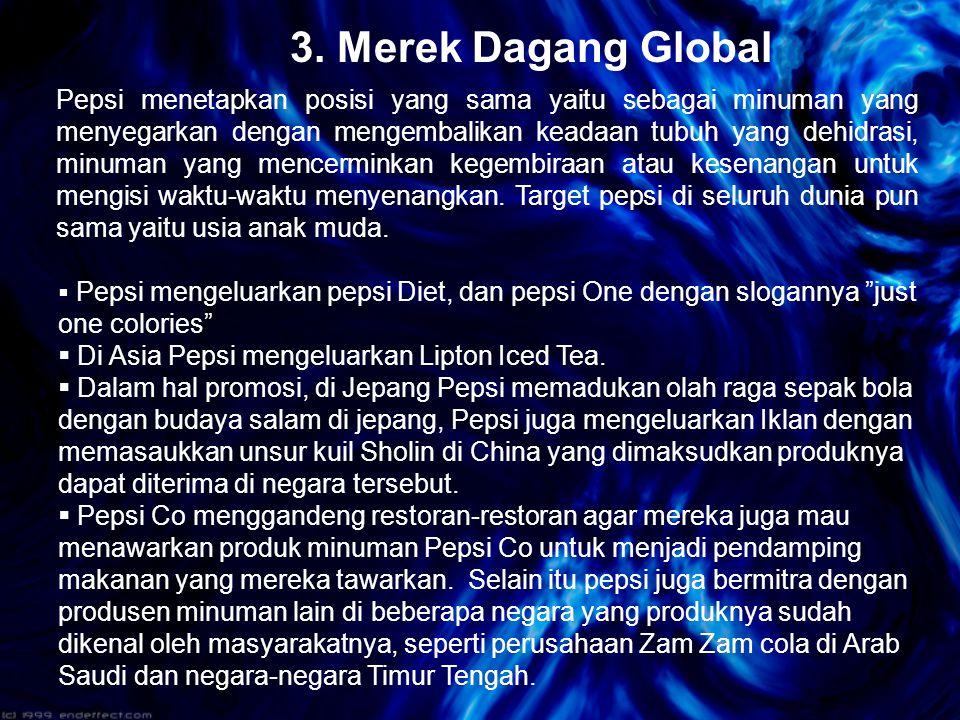 """3. Merek Dagang Global  Pepsi mengeluarkan pepsi Diet, dan pepsi One dengan slogannya """"just one colories""""  Di Asia Pepsi mengeluarkan Lipton Iced Te"""