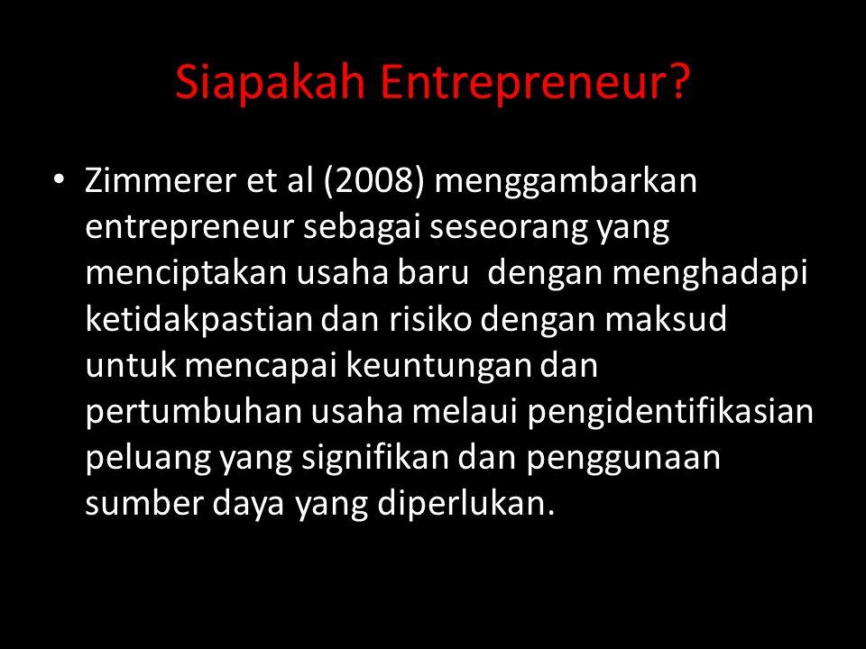 Siapakah Entrepreneur? • Zimmerer et al (2008) menggambarkan entrepreneur sebagai seseorang yang menciptakan usaha baru dengan menghadapi ketidakpasti