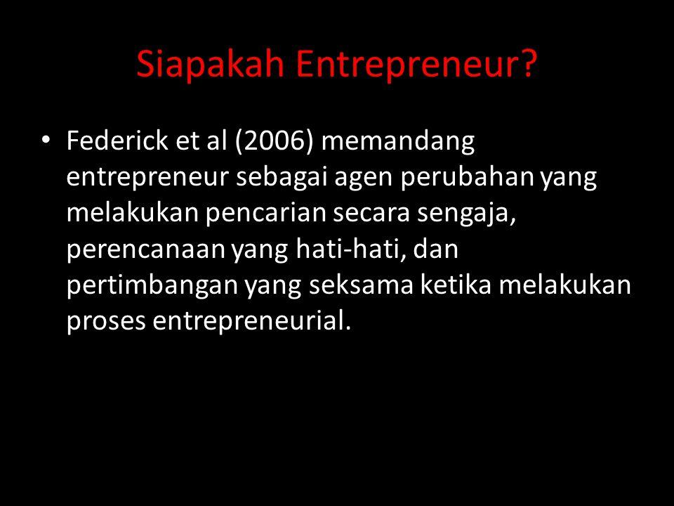 Siapakah Entrepreneur? • Federick et al (2006) memandang entrepreneur sebagai agen perubahan yang melakukan pencarian secara sengaja, perencanaan yang