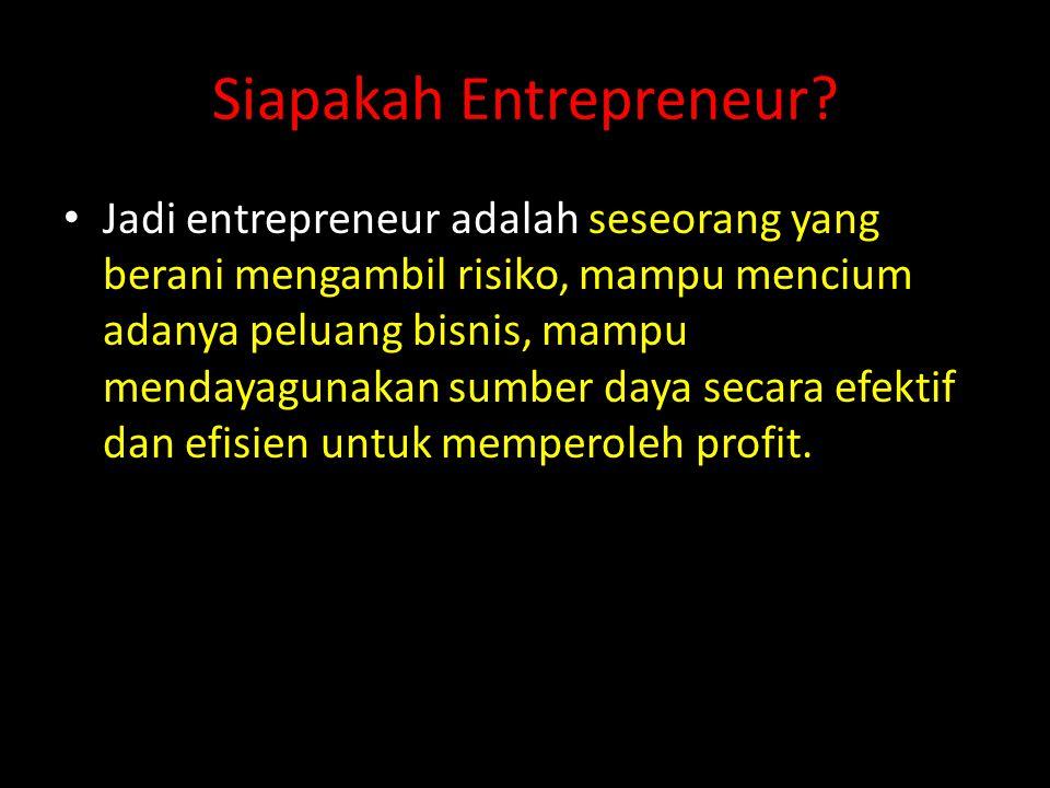 Siapakah Entrepreneur? • Jadi entrepreneur adalah seseorang yang berani mengambil risiko, mampu mencium adanya peluang bisnis, mampu mendayagunakan su