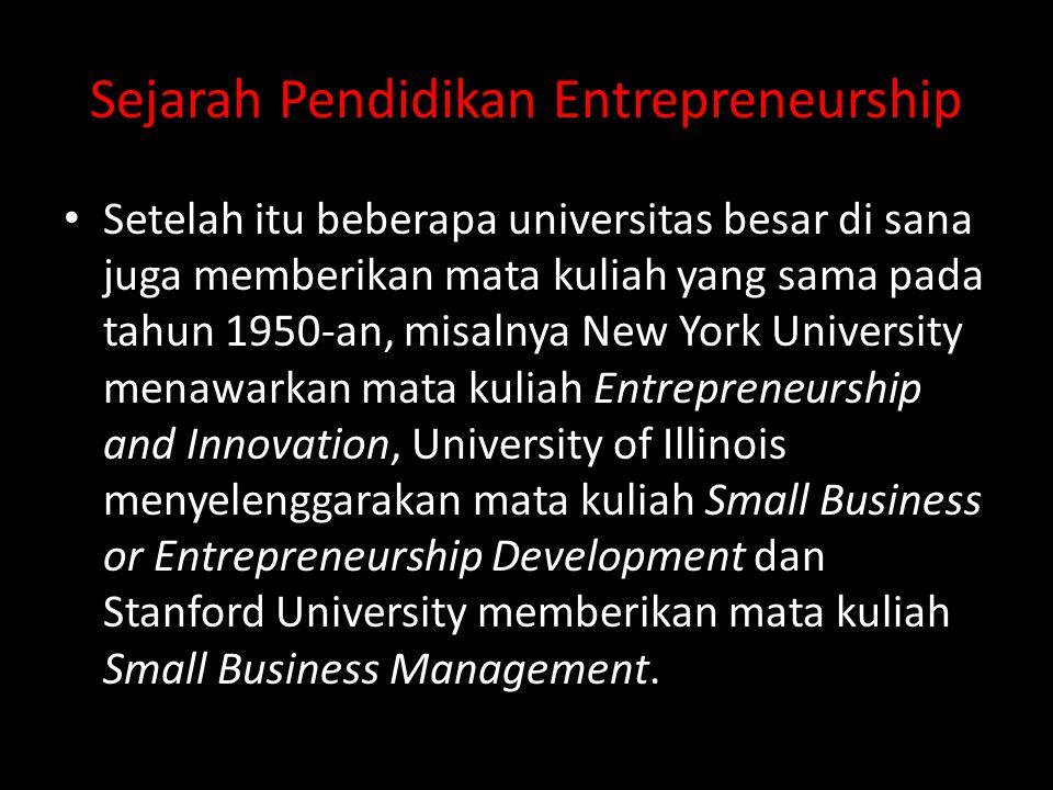 Sejarah Pendidikan Entrepreneurship • Setelah itu beberapa universitas besar di sana juga memberikan mata kuliah yang sama pada tahun 1950-an, misalny