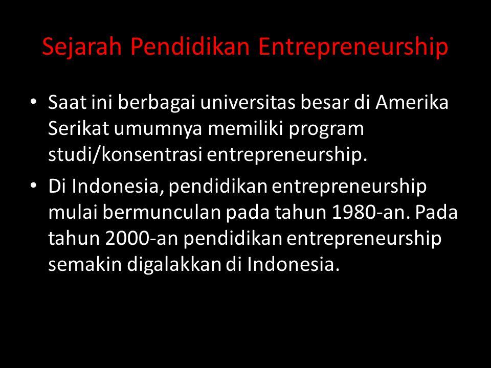 Sejarah Pendidikan Entrepreneurship • Saat ini berbagai universitas besar di Amerika Serikat umumnya memiliki program studi/konsentrasi entrepreneursh