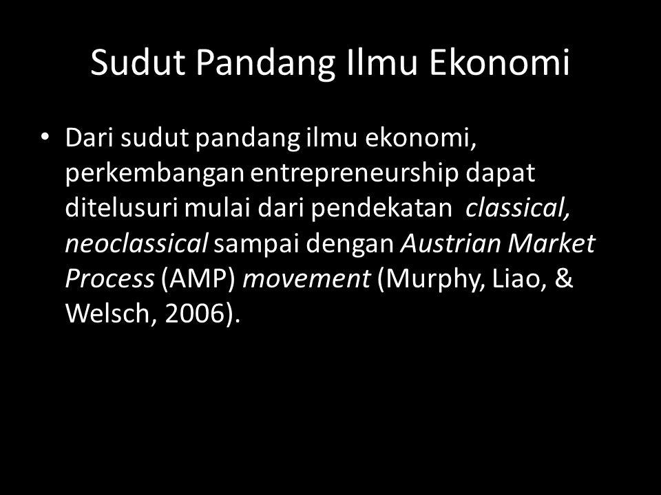 Sudut Pandang Ilmu Ekonomi • Dari sudut pandang ilmu ekonomi, perkembangan entrepreneurship dapat ditelusuri mulai dari pendekatan classical, neoclass