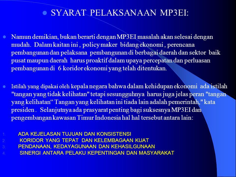  SYARAT PELAKSANAAN MP3EI:  Namun demikian, bukan berarti dengan MP3EI masalah akan selesai dengan mudah. Dalam kaitan ini, policy maker bidang ekon