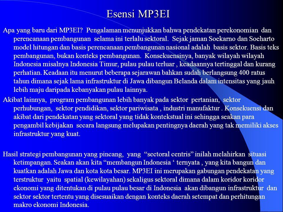 Esensi MP3EI Apa yang baru dari MP3EI? Pengalaman menunjukkan bahwa pendekatan perekonomian dan perencanaan pembangunan selama ini terlalu sektoral. S