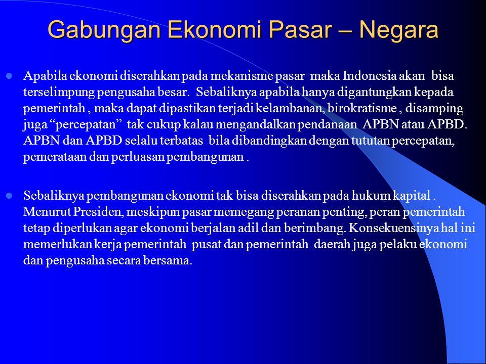 Gabungan Ekonomi Pasar – Negara  Apabila ekonomi diserahkan pada mekanisme pasar maka Indonesia akan bisa terselimpung pengusaha besar. Sebaliknya ap