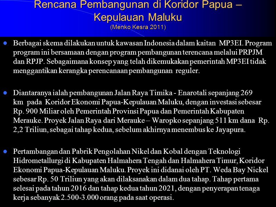Rencana Pembangunan di Koridor Papua – Kepulauan Maluku (Menko Kesra 2011)  Berbagai skema dilakukan untuk kawasan Indonesia dalam kaitan MP3EI. Prog