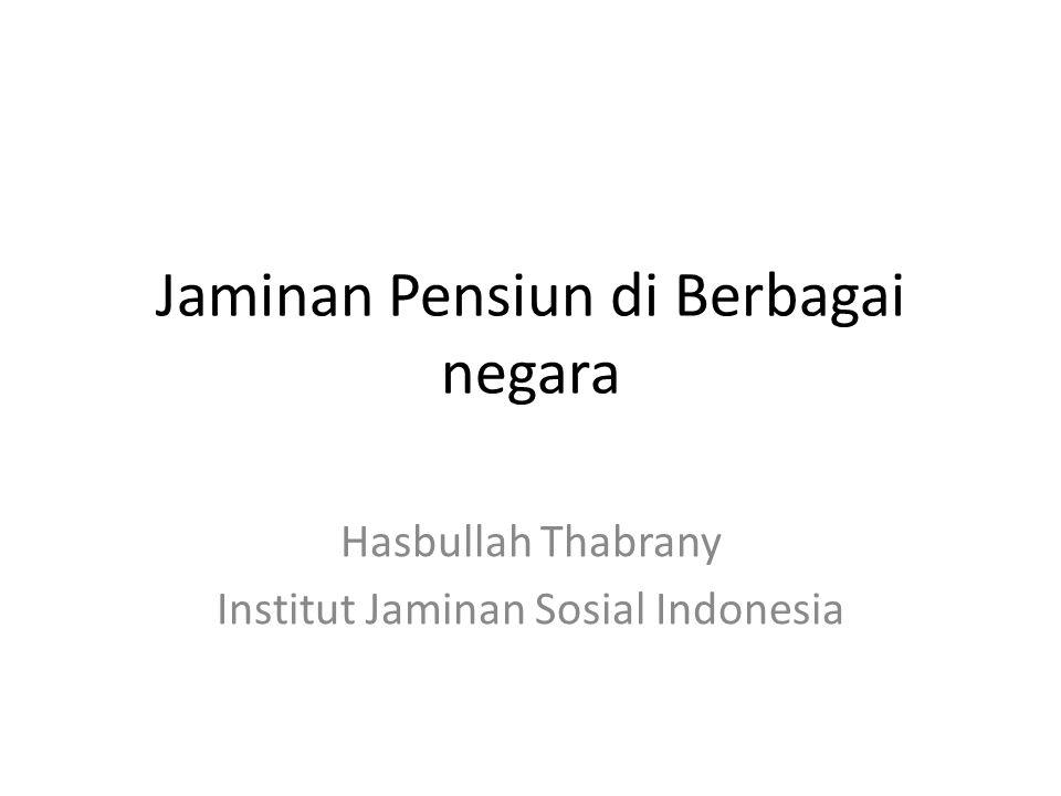 Jaminan Pensiun di Berbagai negara Hasbullah Thabrany Institut Jaminan Sosial Indonesia
