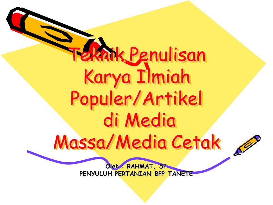 Teknik Penulisan Karya Ilmiah Populer/Artikel di Media Massa/Media Cetak Oleh : RAHMAT, SP PENYULUH PERTANIAN BPP TANETE